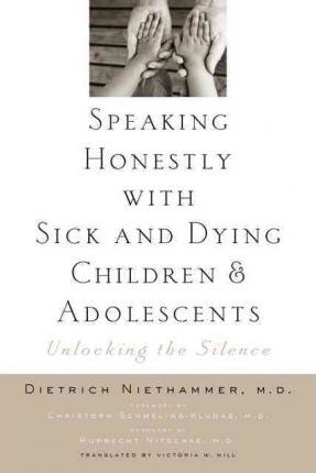 Speaking Honestly with Sick and Dying Children and Adolescents: Unlocking the Silence