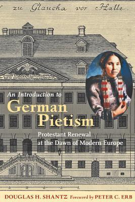 An Introduction to German Pietism  Protestant Renewal at the Dawn of Modern Europe