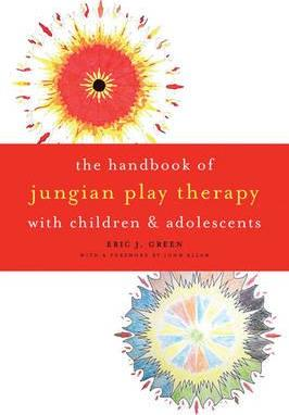 The Handbook of Jungian Play Therapy with Children and Adolescents - Eric J. Green