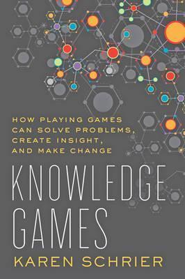 Knowledge Games  How Playing Games Can Solve Problems, Create Insight, and Make Change