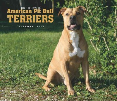 For the Love of American Pit Bull Terriers 2009 Calendar