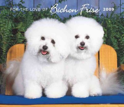 For the Love of Bichon Frise 2009 Calendar