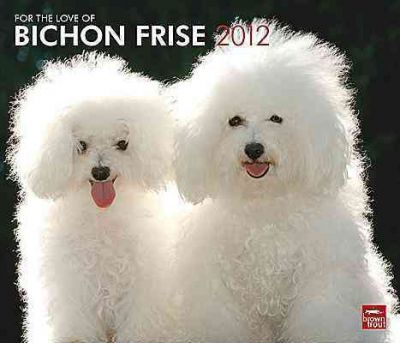 For the Love of Bichon Frise 2012 Calendar