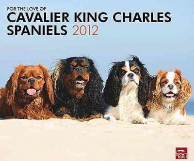 For the Love of Cavalier King Charles Spaniels 2012 Calendar