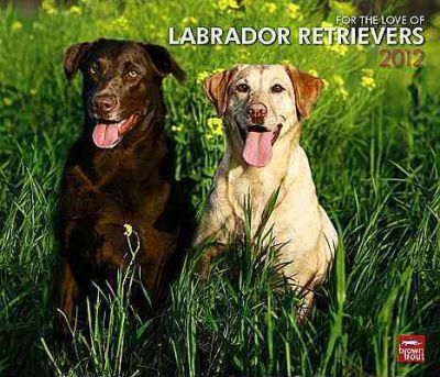 For the Love of Labrador Retrievers 2012 Calendar