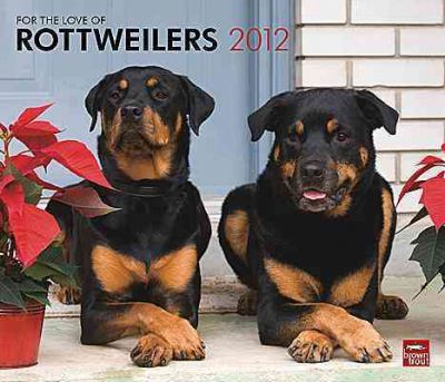 For the Love of Rottweilers 2012 Calendar
