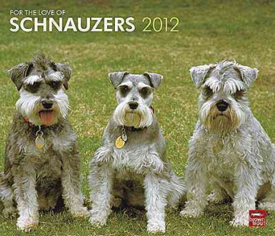 For the Love of Schnauzers 2012 Calendar