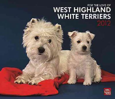 For the Love of West Highland White Terriers 2012 Calendar