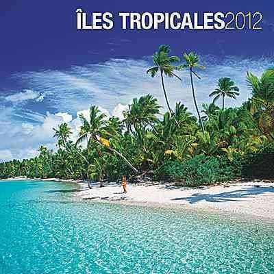 Tropical Islands / Iles Tropicales 2012 Calendar