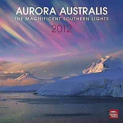 Aurora Australis the Magnificent Southern Lights 2012 Calendar
