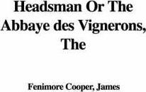 The Headsman or the Abbaye Des Vignerons