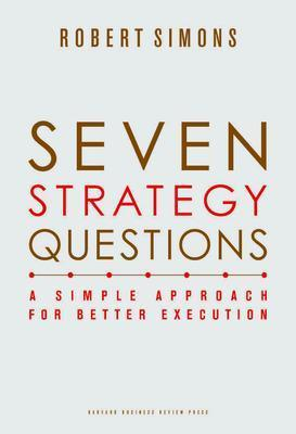 Seven Strategy Questions : A Simple Approach for Better Execution