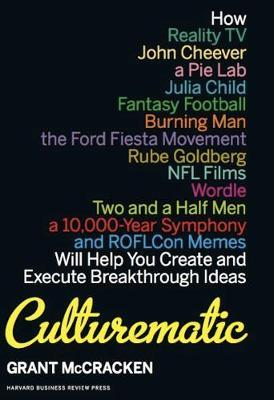 Culturematic  How Reality TV, John Cheever, a Pie Lab, Julia Child, Fantasy Football . . . Will Help You Create and Execute Breakthrough Ideas