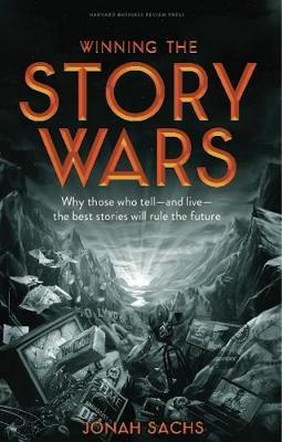 Winning the Story Wars : Why Those Who Tell (and Live) the Best Stories Will Rule the Future