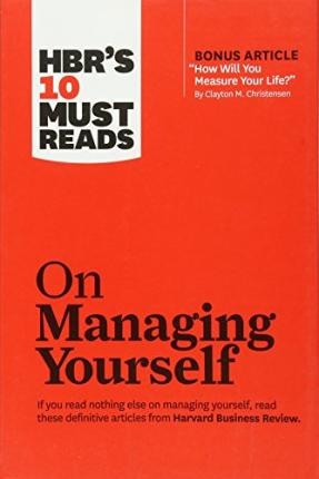 "HBR's 10 Must Reads on Managing Yourself with Bonus Article ""How Will You Measure Your Life?"""