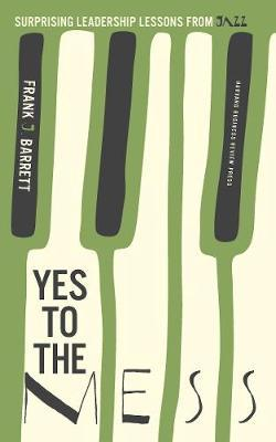Yes to the Mess : Surprising Leadership Lessons from Jazz