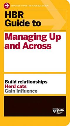 HBR Guide to Managing Up and Across (HBR Guide Series)