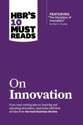 "HBR's 10 Must Reads on Innovation (with Featured Article ""the Discipline of Innovation,"" by Peter F. Drucker): With Featured Article ""the Discipline of Innovation,"" by Peter F. Drucker"