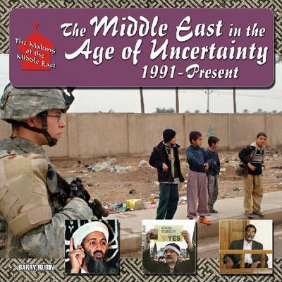 The Middle East in the Age of Uncertainty, 1991-present