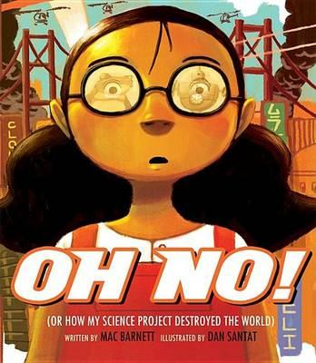 Oh No! : Or How My Science Project Destroyed the World