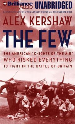 The Few : The American Knight of the Air Who Risked Everything to Fight in the Battle of Britain