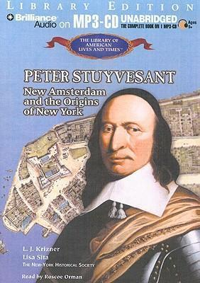 Peter Stuyvesant  New Amsterdam and the Origins of New York Library Edition