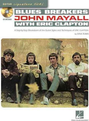 Blues Breakers with John Mayall and Eric Clapton  A Step--Step Breakdown of the Guitar Styles and Techniques of John Mayall and Eric Clapton