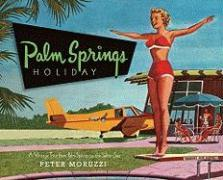 Palm Springs Holiday : A Vintage Tour from Palm Springs to the Salton Sea