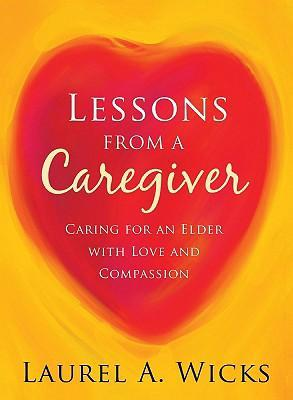 Lessons from a Caregiver  Caring for an Elder with Love and Compassion