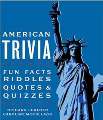 American Trivia : What We All Should Know About U.S. History, Culture & Geography