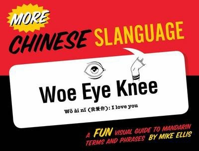 More Chinese Slanguage: A Fun Visual Guide to Mandarin Terms and Phrases