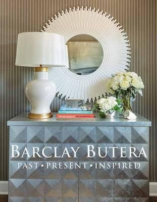 Barclay Butera : Past, Present, Inspired