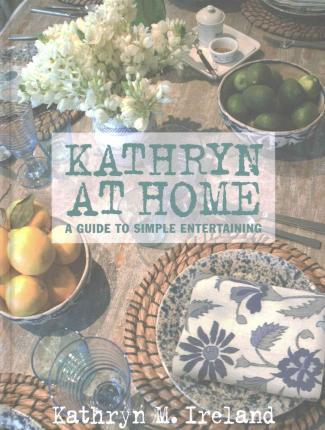 Kathryn at Home : A Guide to Simple Entertaining