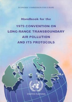 Handbook for the 1979 Convention on Long-range Transboundary Air Pollution and Its Protocols