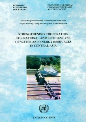 Strengthening Cooperation for Rational and Efficient Use of Water and Energy Resources in Central Asia