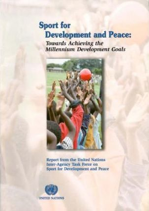 Sport for Development and Peace, Towards Achieving the Millennium Development Goals, Report from the United Nations Inter-agency Task Force on Sport for Development and Peace