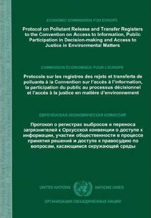 Aprotocol on Pollutant Release and Transfer Registers to the Convention on Access to Information, Public Participation in Decision-Making and Access to Justice in Environmental Matters