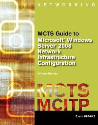 MCTS Guide to Microsoft Windows Server 2008 Network Infrastructure Configuration, Exam # 70-642