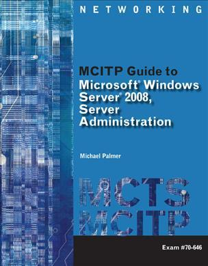 MCITP Guide to Microsoft (R) Windows Server 2008, Server Administration, Exam #70-646