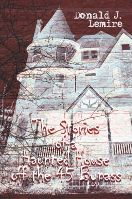 The Stories of a Haunted House Off the 45 Bypass Cover Image