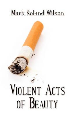 Violent Acts of Beauty Cover Image