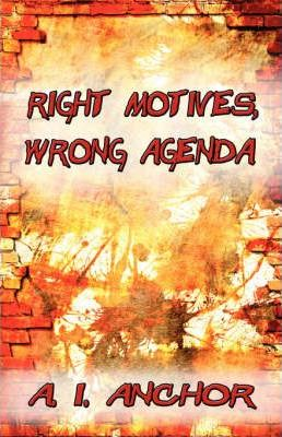 Right Motives, Wrong Agenda Cover Image