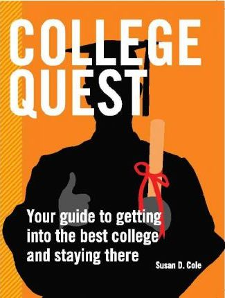College Quest : Your Guide to Getting into the Best Colleges and Staying There