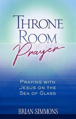 Throne Room Prayer : Brian Simmons : 9781424557820