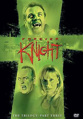 Forever Knight, the Trilogy