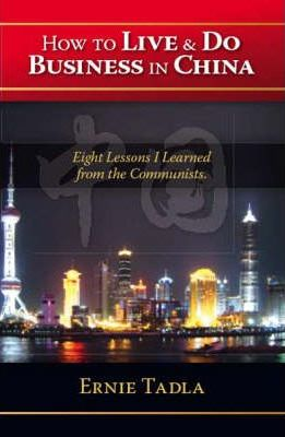 How to Live and Do Business in China : Eight Lessons I Learned from the Communists