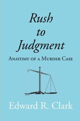 Rush to Judgment  Anatomy of a Murder Case