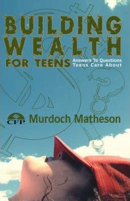 Building Wealth for Teens  Answers to Questions Teens Care About