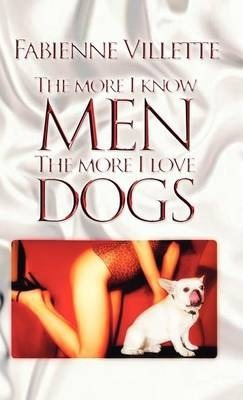 The More I Know Men, the More I Love Dogs Cover Image
