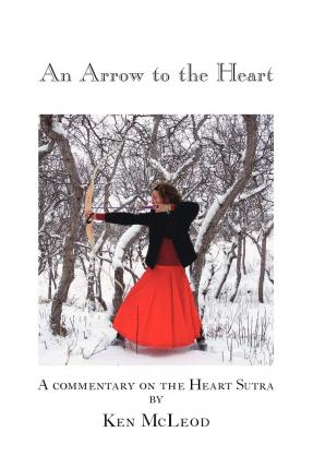An Arrow to the Heart : A Commentary on the Heart Sutra